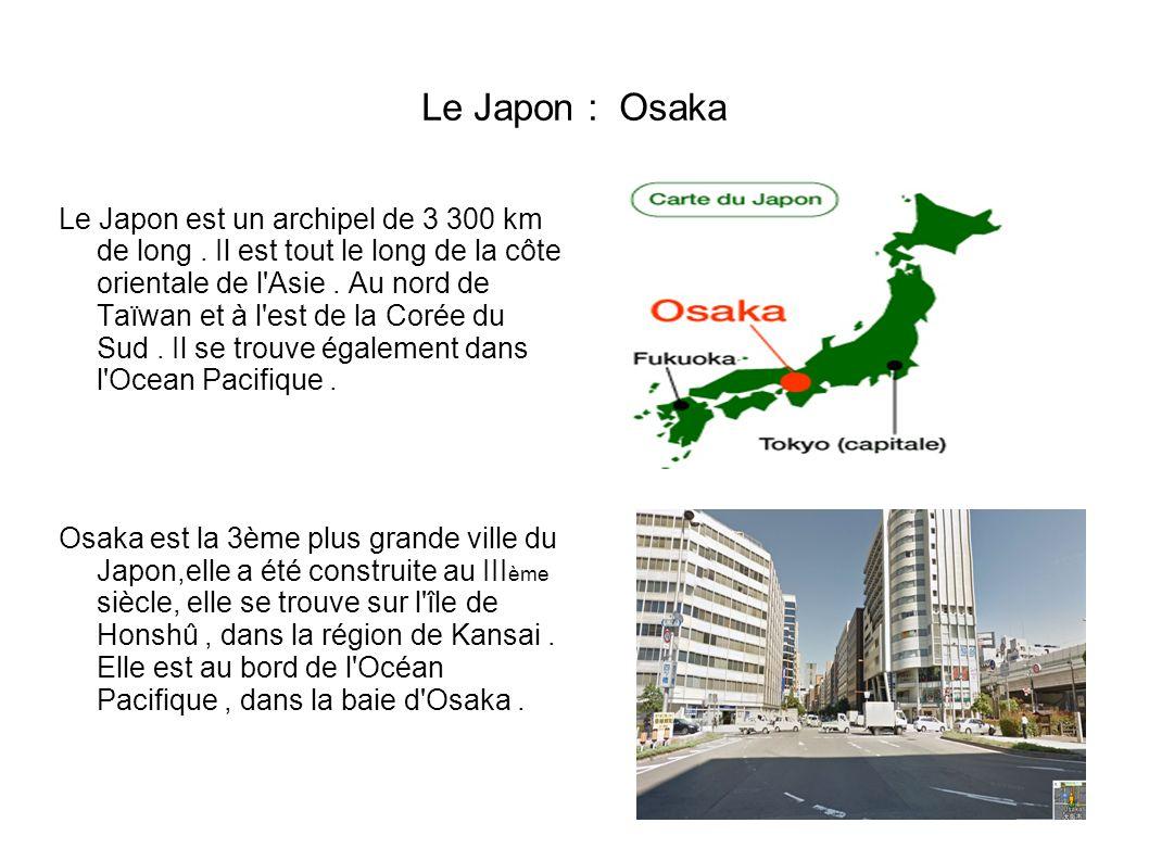 Le Japon : Osaka Le Japon est un archipel de 3 300 km de long.