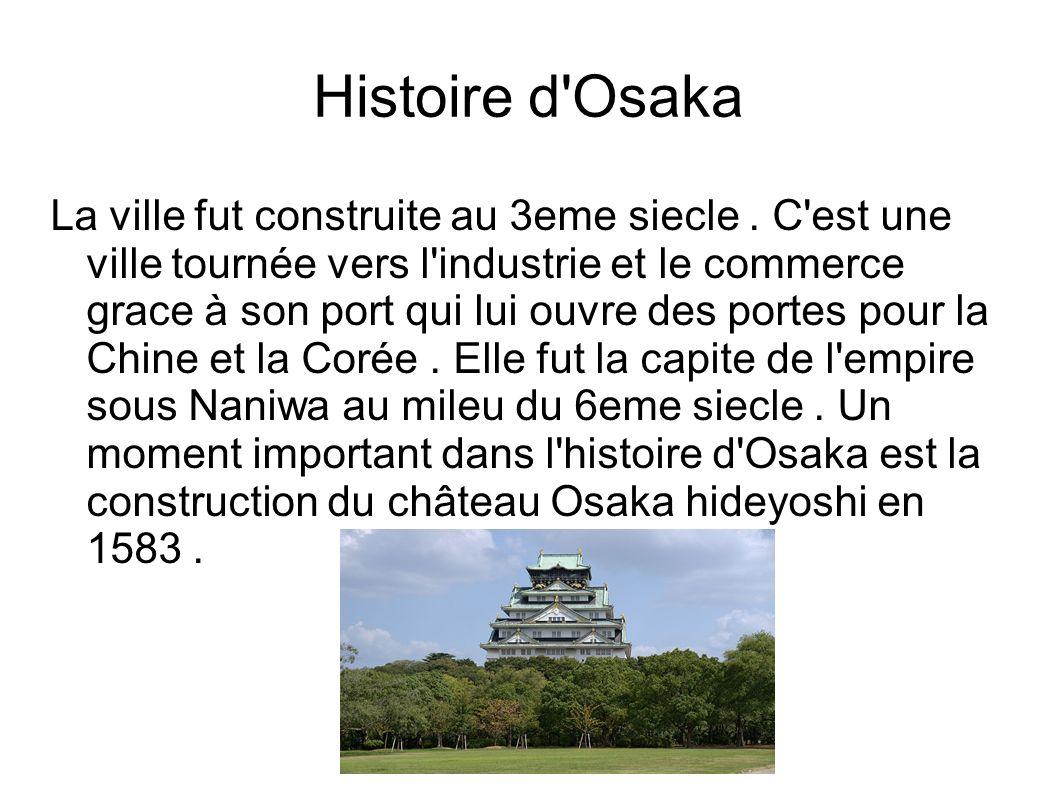 Histoire d Osaka La ville fut construite au 3eme siecle.