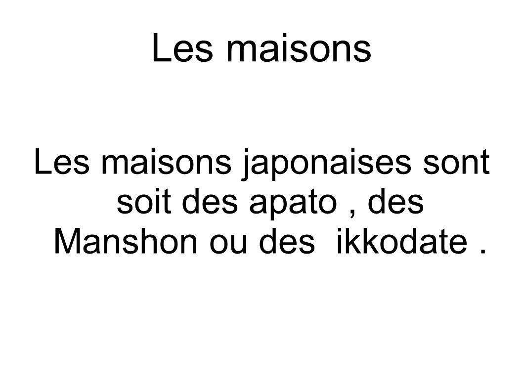 Les maisons Les maisons japonaises sont soit des apato, des Manshon ou des ikkodate.