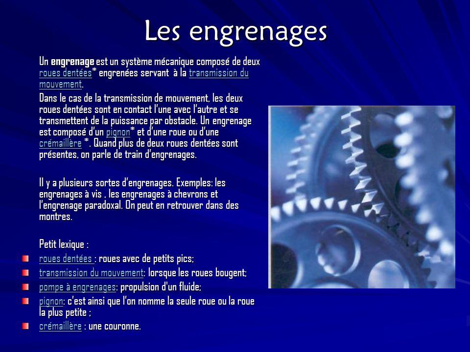 Les engrenages Un engrenage est un système mécanique composé de deux roues dentées* engrenées servant à la transmission du mouvement. roues dentéestra