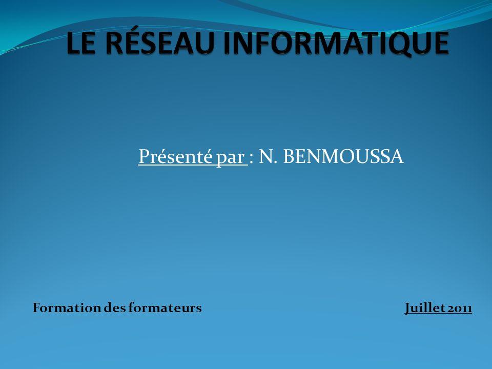 Présenté par : N. BENMOUSSA Formation des formateurs Juillet 2011
