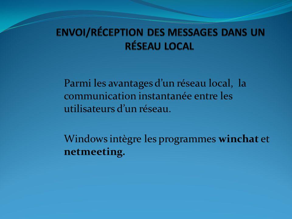 Parmi les avantages dun réseau local, la communication instantanée entre les utilisateurs dun réseau. Windows intègre les programmes winchat et netmee