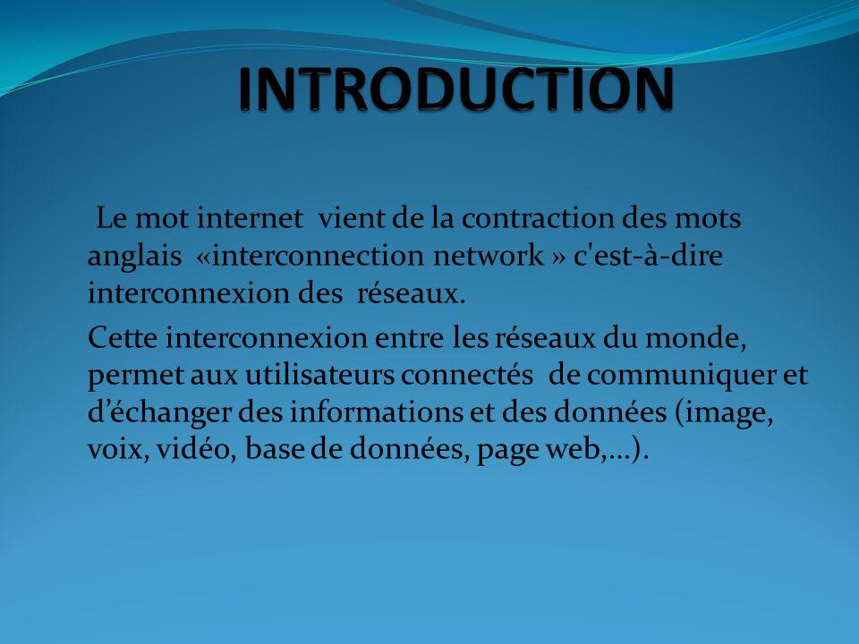 Le mot internet vient de la contraction des mots anglais «interconnection network » c'est-à-dire interconnexion des réseaux. Cette interconnexion entr