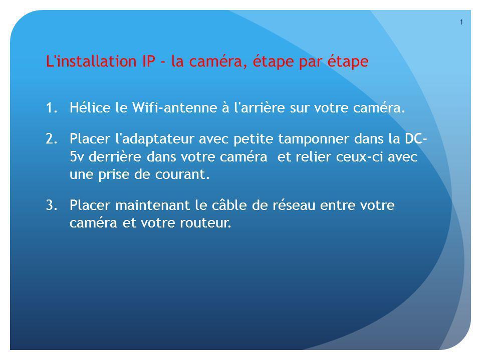 L'installation IP - la caméra, étape par étape 1.Hélice le Wifi-antenne à l'arrière sur votre caméra. 2.Placer l'adaptateur avec petite tamponner dans