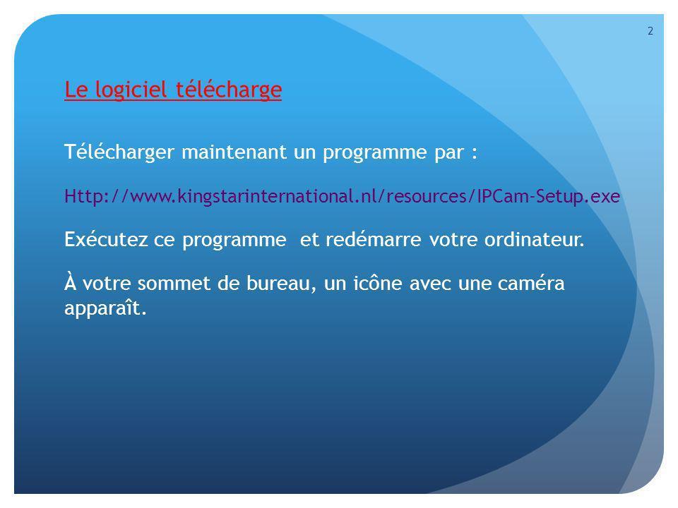 Le logiciel télécharge Télécharger maintenant un programme par : Http://www.kingstarinternational.nl/resources/IPCam-Setup.exe Exécutez ce programme e