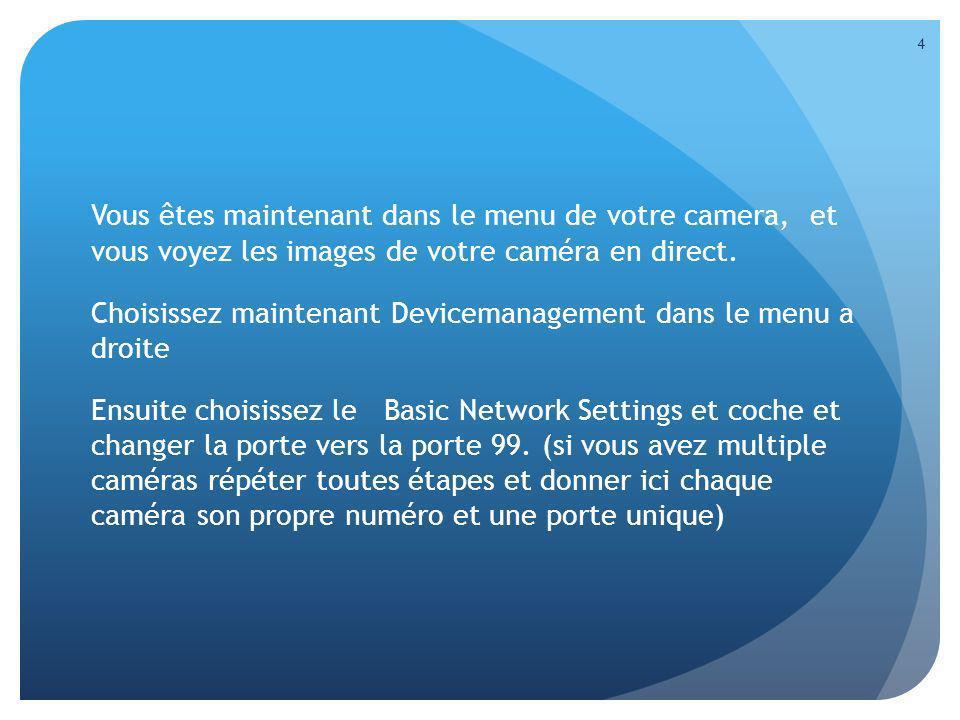 Vous êtes maintenant dans le menu de votre camera, et vous voyez les images de votre caméra en direct. Choisissez maintenant Devicemanagement dans le