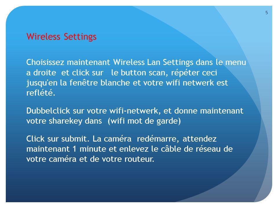 Wireless Settings Choisissez maintenant Wireless Lan Settings dans le menu a droite et click sur le button scan, répéter ceci jusqu'en la fenêtre blan