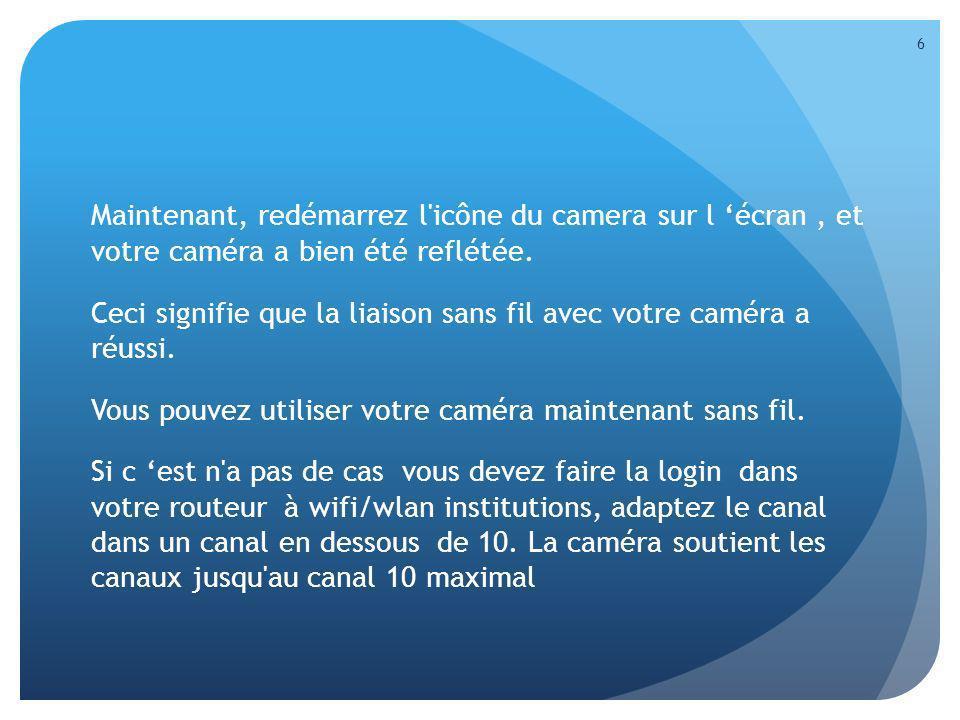 Maintenant, redémarrez l'icône du camera sur l écran, et votre caméra a bien été reflétée. Ceci signifie que la liaison sans fil avec votre caméra a r