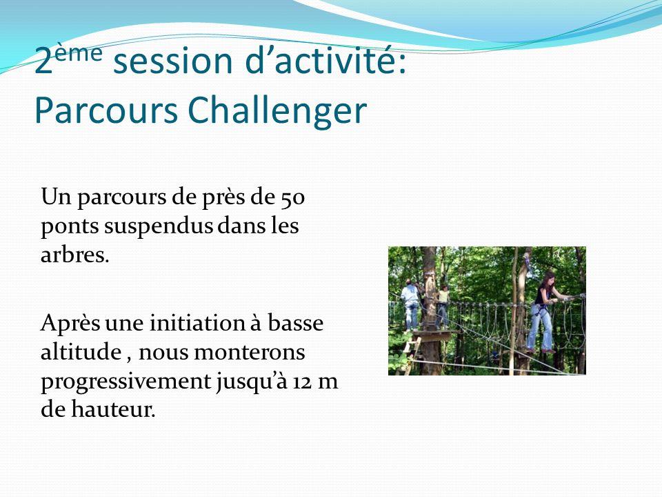2 ème session dactivité: Parcours Challenger Un parcours de près de 50 ponts suspendus dans les arbres. Après une initiation à basse altitude, nous mo