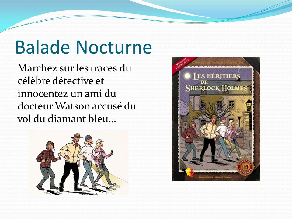 Balade Nocturne Marchez sur les traces du célèbre détective et innocentez un ami du docteur Watson accusé du vol du diamant bleu…