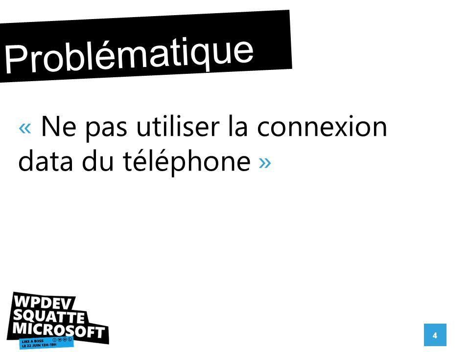 « Ne pas utiliser la connexion data du téléphone » 4 Problématique