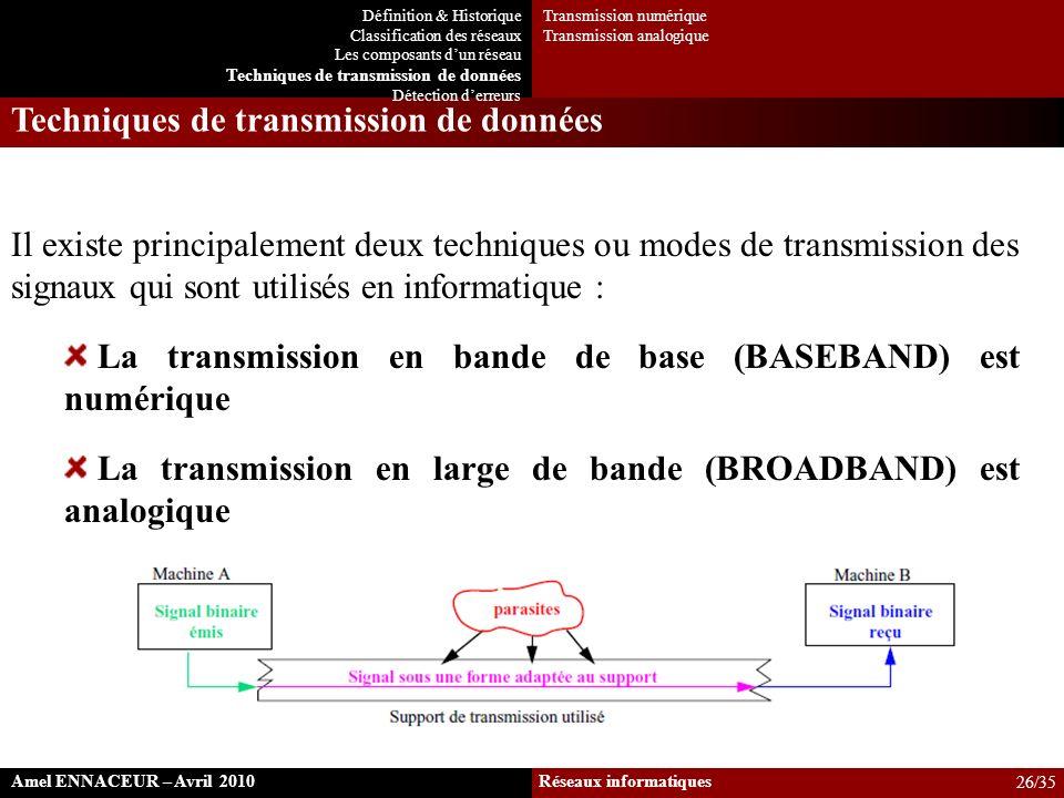 Techniques de transmission de données Il existe principalement deux techniques ou modes de transmission des signaux qui sont utilisés en informatique