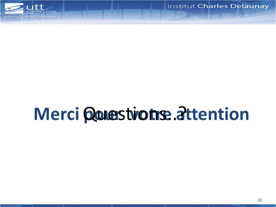 Merci pour votre attention Questions..? 30