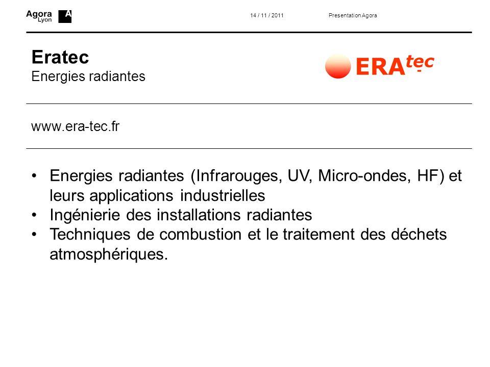 Eratec Energies radiantes Presentation Agora14 / 11 / 2011 Energies radiantes (Infrarouges, UV, Micro-ondes, HF) et leurs applications industrielles I