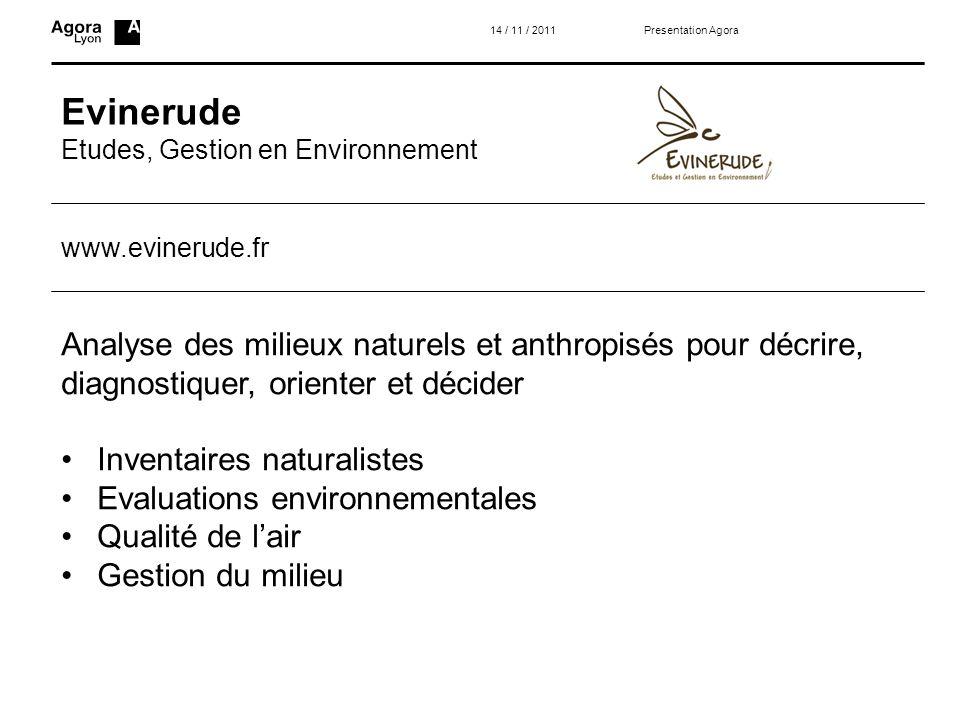 Evinerude Etudes, Gestion en Environnement Presentation Agora14 / 11 / 2011 Analyse des milieux naturels et anthropisés pour décrire, diagnostiquer, o