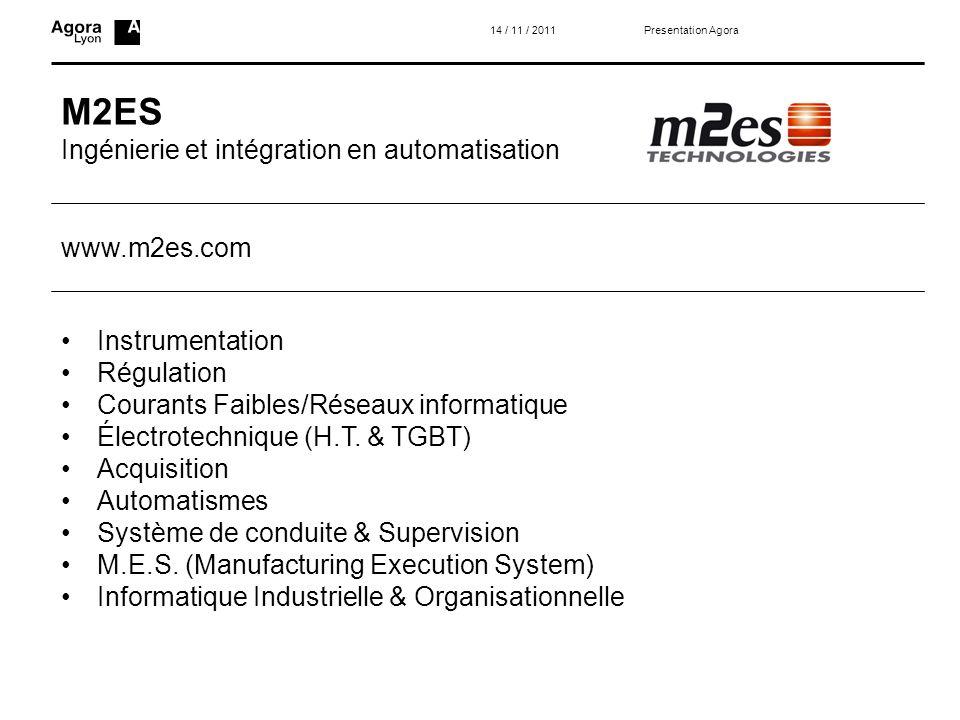 M2ES Ingénierie et intégration en automatisation Presentation Agora14 / 11 / 2011 Instrumentation Régulation Courants Faibles/Réseaux informatique Éle