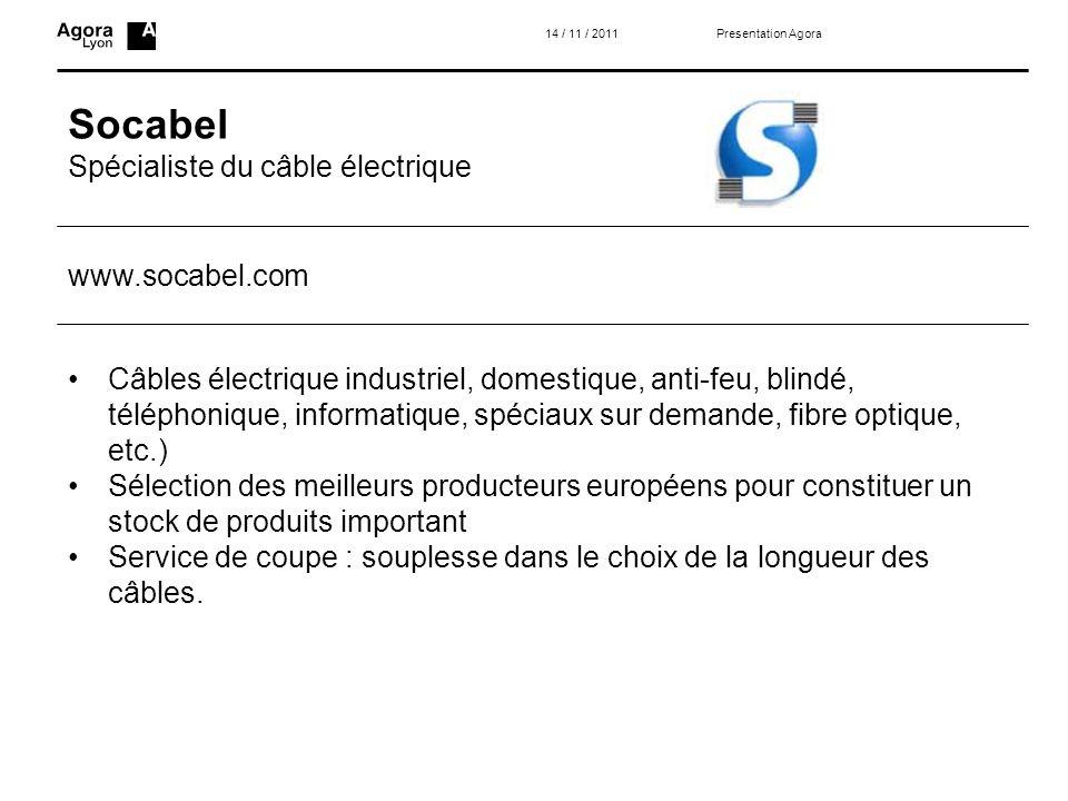Socabel Spécialiste du câble électrique Presentation Agora14 / 11 / 2011 Câbles électrique industriel, domestique, anti-feu, blindé, téléphonique, inf