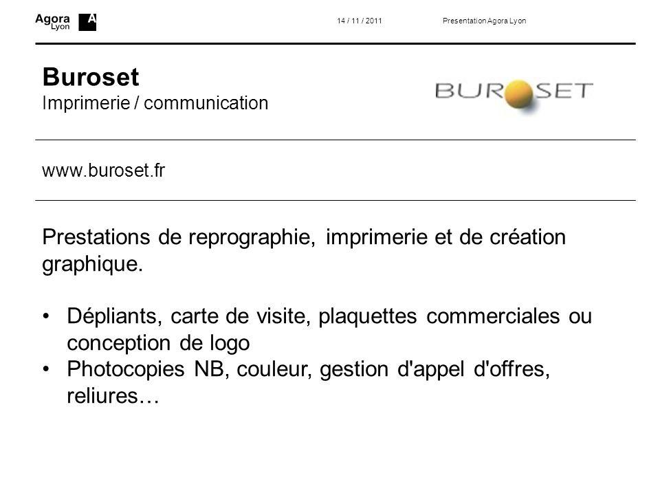 Buroset Imprimerie / communication 14 / 11 / 2011 Prestations de reprographie, imprimerie et de création graphique. Dépliants, carte de visite, plaque