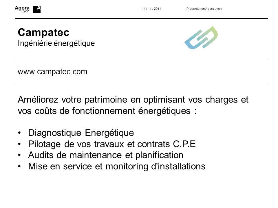 Campatec Ingéniérie énergétique 14 / 11 / 2011 Améliorez votre patrimoine en optimisant vos charges et vos coûts de fonctionnement énergétiques : Diag