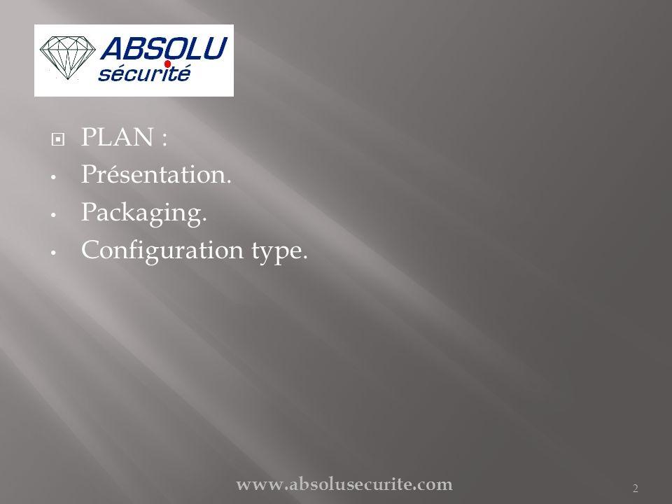 PLAN : Présentation. Packaging. Configuration type. 2 www.absolusecurite.com