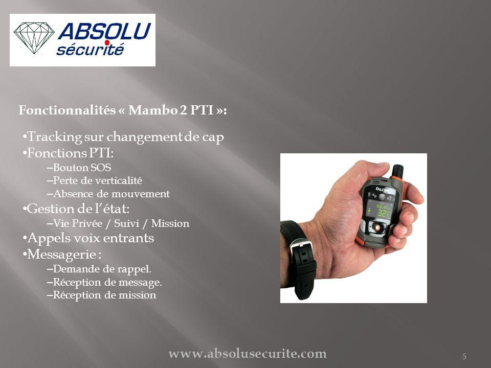 www.absolusecurite.com 6 Configuration « Mambo 2 PTI »: Tracking : (intervalle de temps 1min + cap) – Enregistrement de positions : Toutes les 60 secondes (si détection de mouvement par accéléromètre) Ou Sur changement de cap de 30° (si détection de mouvement par accéléromètre) Note : Pas denregistrement de position si terminal est immobile (cas du terminal posé sur un bureau) En cas dabsence de réception GPS : Transmission GPRS: Au fil de leau (connection TCP permanente) Données sur la PF: Date, Position, Vitesse, cap, Altitude, Nbre sat, Fix, Distance, %batt, Evènements.