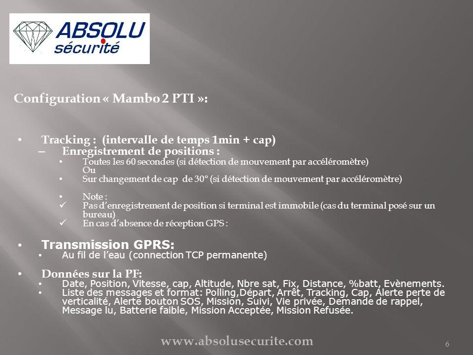 www.absolusecurite.com 6 Configuration « Mambo 2 PTI »: Tracking : (intervalle de temps 1min + cap) – Enregistrement de positions : Toutes les 60 seco