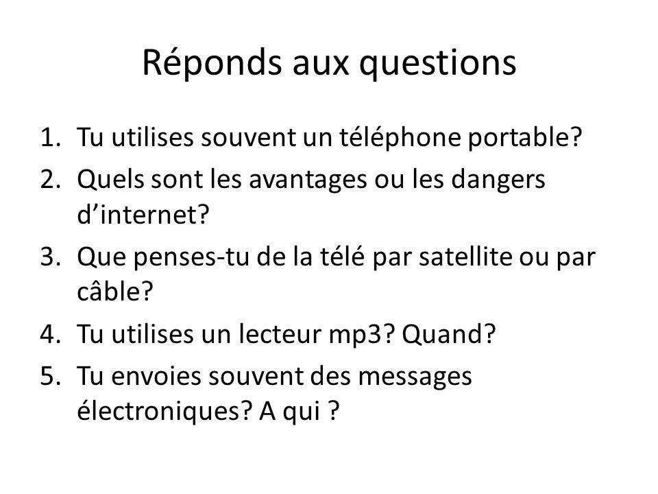 Réponds aux questions 1.Tu utilises souvent un téléphone portable.