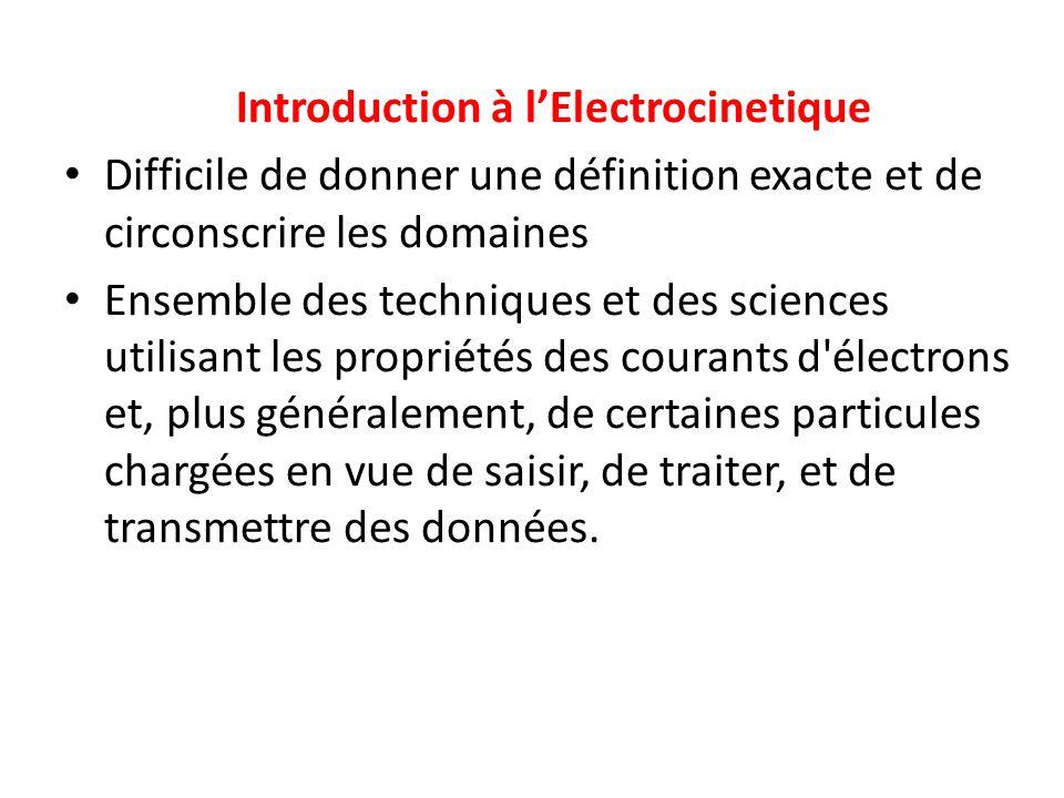 Introduction à lElectrocinetique Difficile de donner une définition exacte et de circonscrire les domaines Ensemble des techniques et des sciences uti