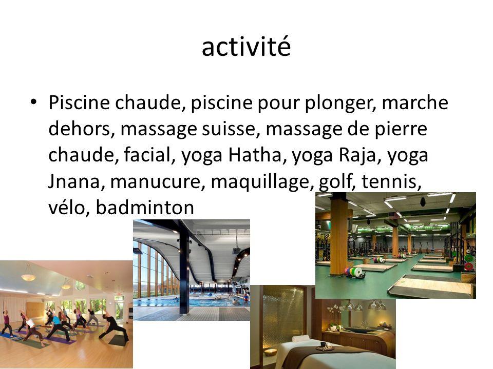 activité Piscine chaude, piscine pour plonger, marche dehors, massage suisse, massage de pierre chaude, facial, yoga Hatha, yoga Raja, yoga Jnana, manucure, maquillage, golf, tennis, vélo, badminton