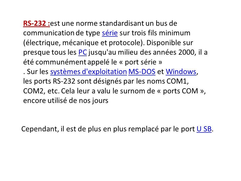 RS-232 :est une norme standardisant un bus de communication de type série sur trois fils minimum (électrique, mécanique et protocole).