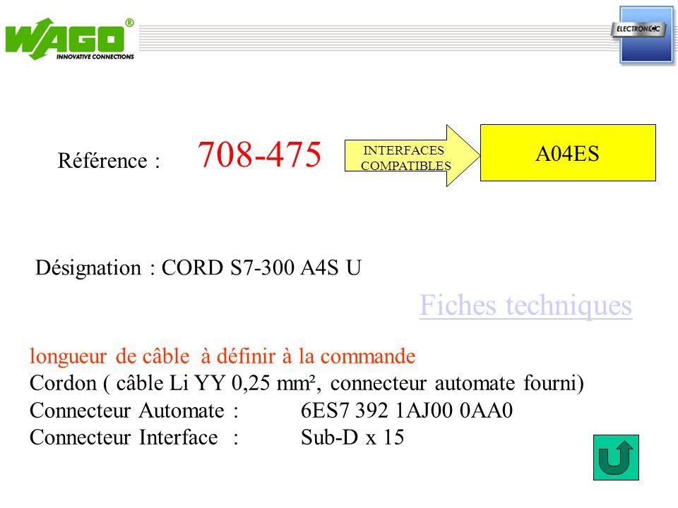 708-475 Référence : INTERFACES COMPATIBLES longueur de câble à définir à la commande Cordon ( câble Li YY 0,25 mm², connecteur automate fourni) Connec