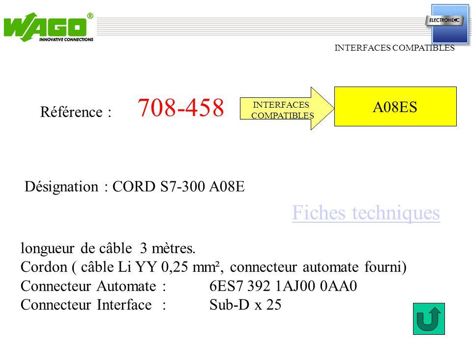 708-458 INTERFACES COMPATIBLES Référence : longueur de câble 3 mètres. Cordon ( câble Li YY 0,25 mm², connecteur automate fourni) Connecteur Automate