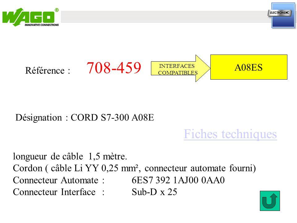 708-455 Référence : longueur de câble à définir à la commande Cordon ( câble Li YY 0,25 mm², connecteur automate fourni) Connecteur Automate : 6ES7 392 1AJ00 0AA0 Connecteur Interface : Sub-D x 25 INTERFACES COMPATIBLES Désignation : CORD S7-300 A08E A08ES Fiches techniques