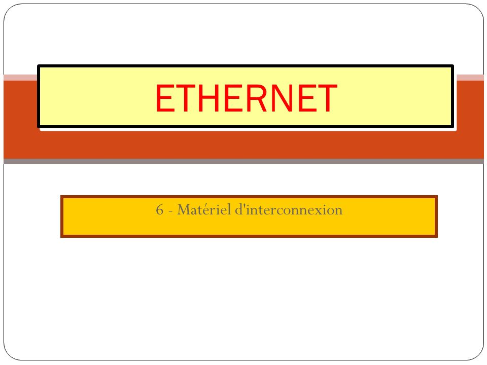 6 - Matériel d'interconnexion ETHERNET