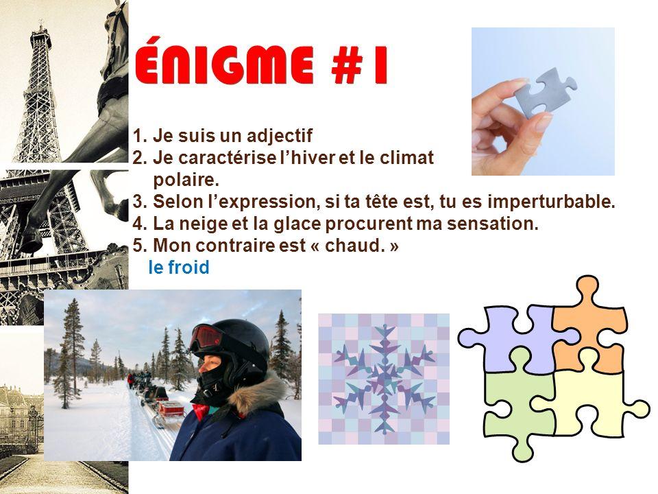 ÉNIGME #1 1.Je suis un adjectif 2. Je caractérise lhiver et le climat polaire.