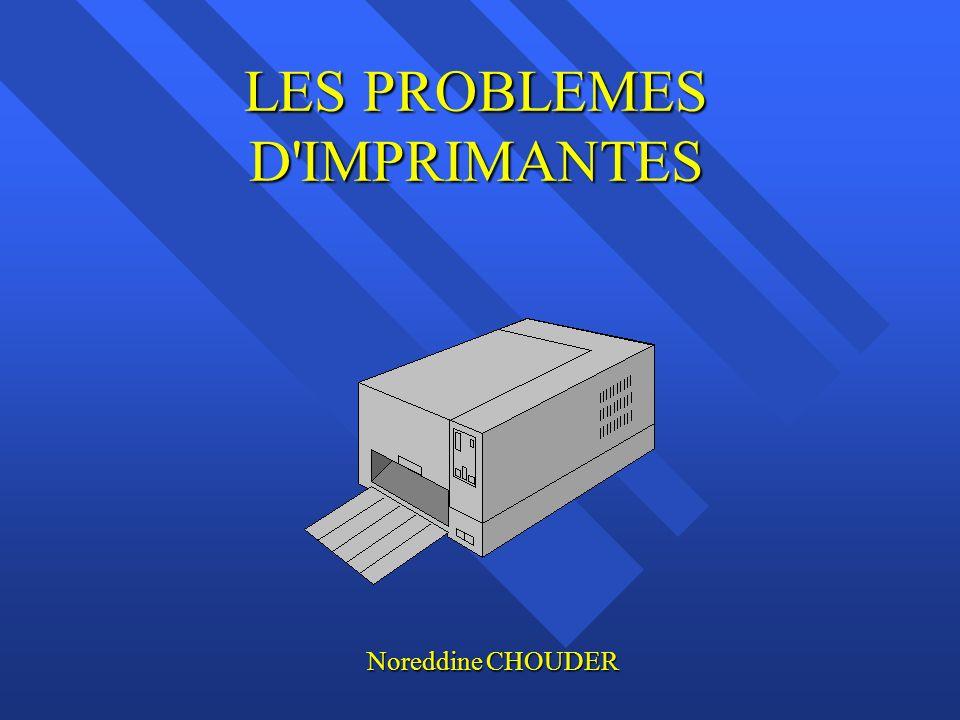 LES PROBLEMES D'IMPRIMANTES Noreddine CHOUDER