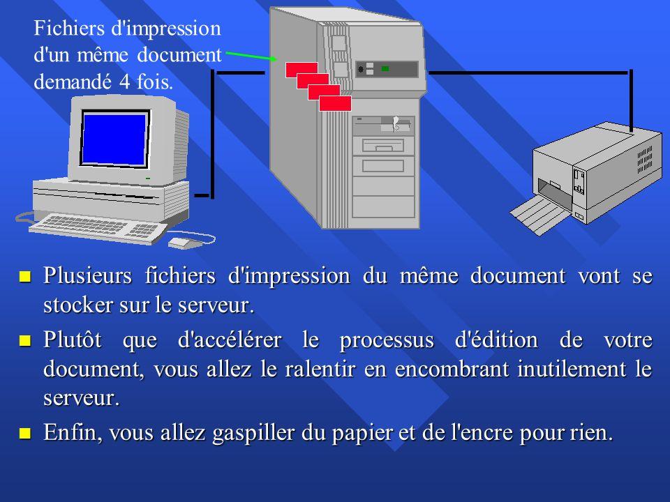 n Plusieurs fichiers d'impression du même document vont se stocker sur le serveur. n Plutôt que d'accélérer le processus d'édition de votre document,