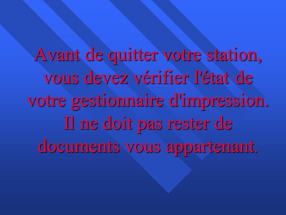 Avant de quitter votre station, vous devez vérifier l'état de votre gestionnaire d'impression. Il ne doit pas rester de documents vous appartenant.