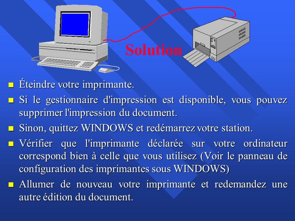 n Éteindre votre imprimante. n Si le gestionnaire d'impression est disponible, vous pouvez supprimer l'impression du document. n Sinon, quittez WINDOW
