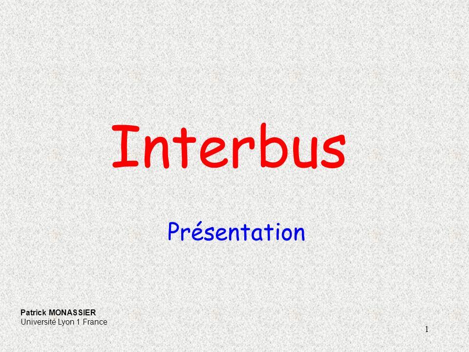 1 Interbus Présentation Patrick MONASSIER Université Lyon 1 France