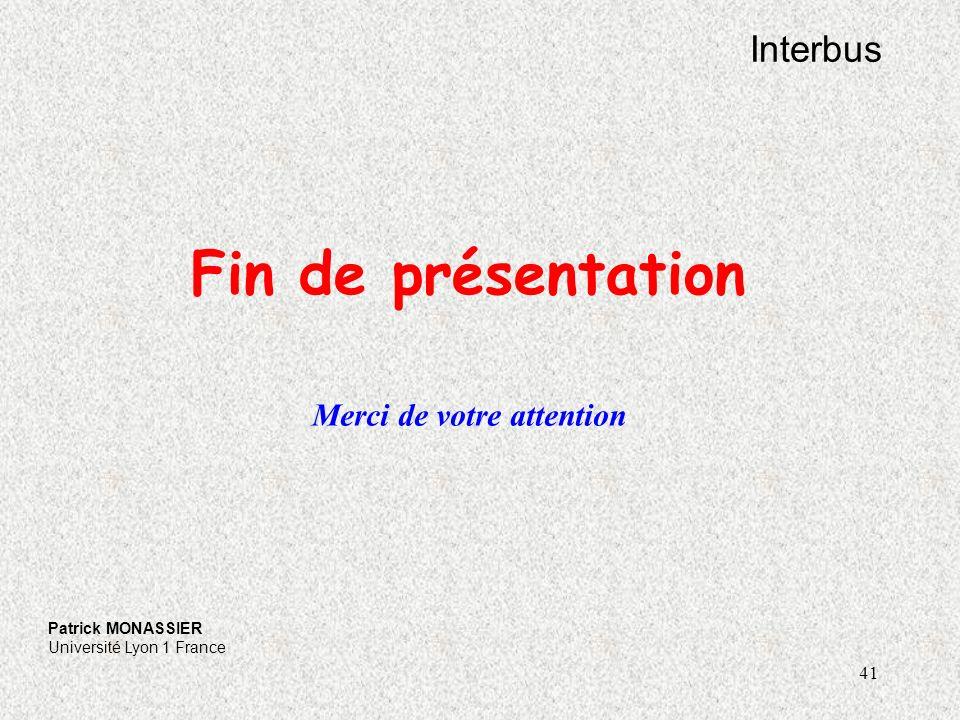 41 Interbus Patrick MONASSIER Université Lyon 1 France Fin de présentation Merci de votre attention