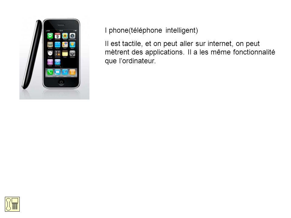 I phone(téléphone intelligent) Il est tactile, et on peut aller sur internet, on peut mètrent des applications. Il a les même fonctionnalité que lordi