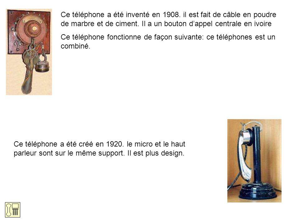 Ce téléphone a été inventé en 1908. il est fait de câble en poudre de marbre et de ciment. Il a un bouton dappel centrale en ivoire Ce téléphone fonct