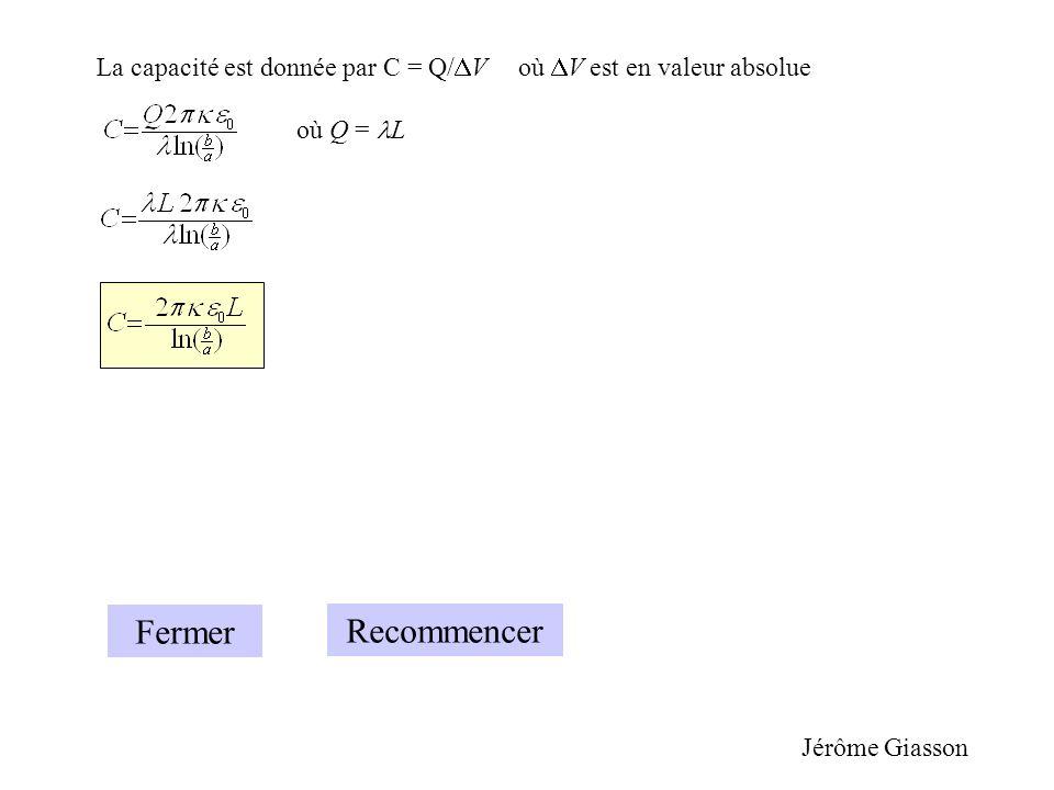 La capacité est donnée par C = Q/ V où V est en valeur absolue où Q = L Fermer Jérôme Giasson Recommencer