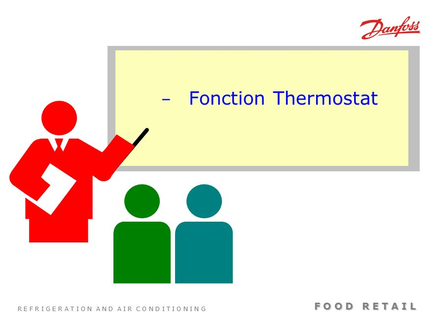 R E F R I G E R A T I O N A N D A I R C O N D I T I O N I N G F O O D R E T A I L – Fonction Thermostat