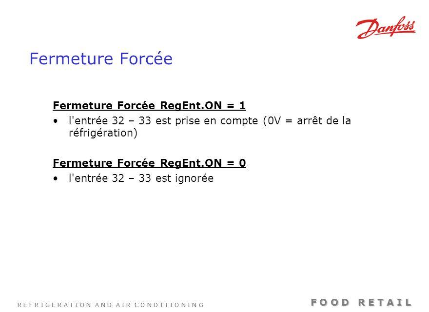 R E F R I G E R A T I O N A N D A I R C O N D I T I O N I N G F O O D R E T A I L Fermeture Forcée Fermeture Forcée RegEnt.ON = 1 l'entrée 32 – 33 est