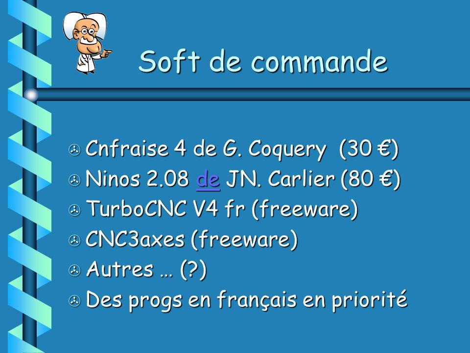 > Cnfraise 4 de G. Coquery (30 ) > Ninos 2.08 de JN. Carlier (80 ) de > TurboCNC V4 fr (freeware) > CNC3axes (freeware) > Autres … (?) > Des progs en