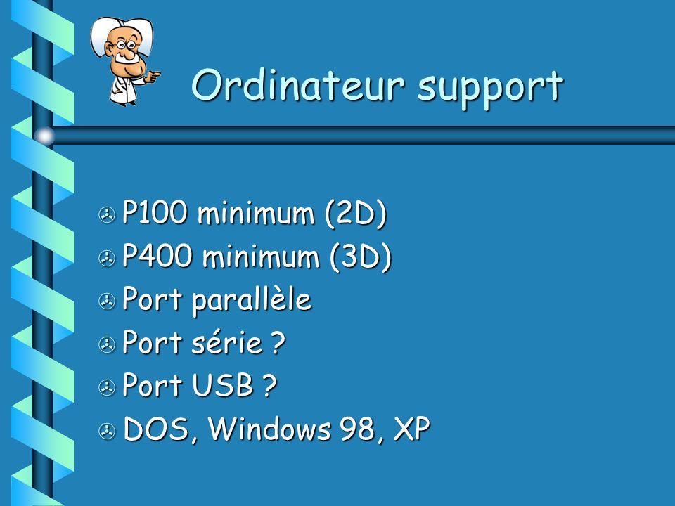 > P100 minimum (2D) > P400 minimum (3D) > Port parallèle > Port série ? > Port USB ? > DOS, Windows 98, XP