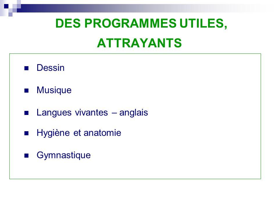 DES PROGRAMMES UTILES, ATTRAYANTS Dessin Musique Langues vivantes – anglais Hygiène et anatomie Gymnastique