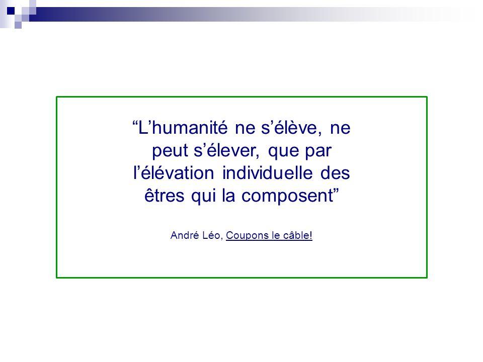 Lhumanité ne sélève, ne peut sélever, que par lélévation individuelle des êtres qui la composent André Léo, Coupons le câble!